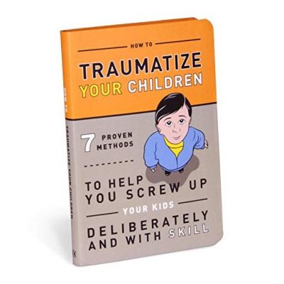 How To Traumatize Your Children - Fun Gifts For Him