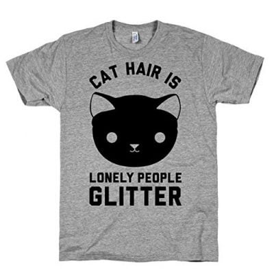 Cat Hair Is Lonely People Glitter - Fun Gifts For Him
